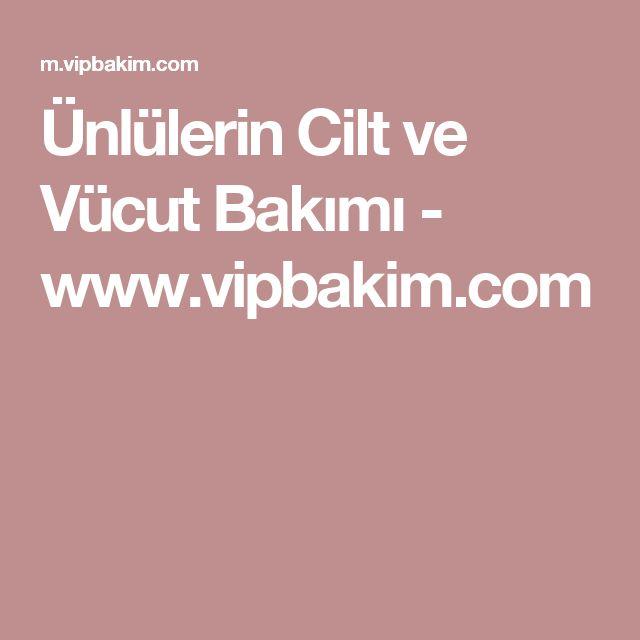 Ünlülerin Cilt ve Vücut Bakımı - www.vipbakim.com