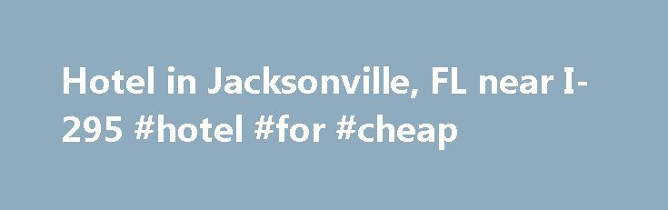 Hotel in Jacksonville, FL near I-295 #hotel #for #cheap http://hotel.nef2.com/hotel-in-jacksonville-fl-near-i-295-hotel-for-cheap/  #motels in jacksonville fl # Country Inn & Suites By Carlson, Jacksonville, FL Visit Popular Jacksonville Attractions from Our Hotel near I-295 Just 22 minutes from downtown Jacksonville and 16 minutes from NAS Jacksonville, the Country Inn Suites By Carlson . Jacksonville, FL is ideally located to the south of the city off I-295. You […]