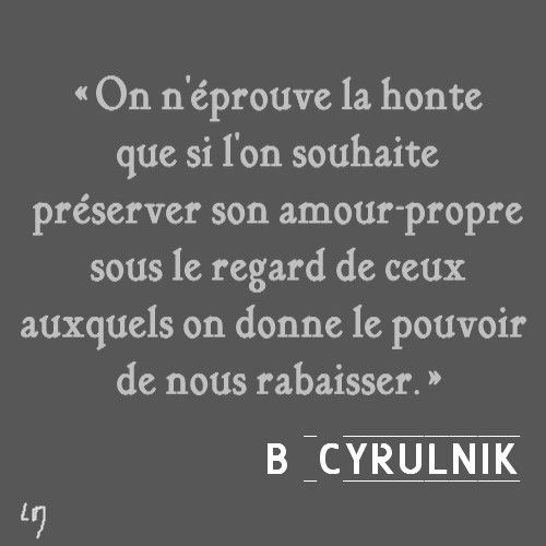 "Tirée de ""Mourir de dire : La honte"",  Boris Cyrulnik"