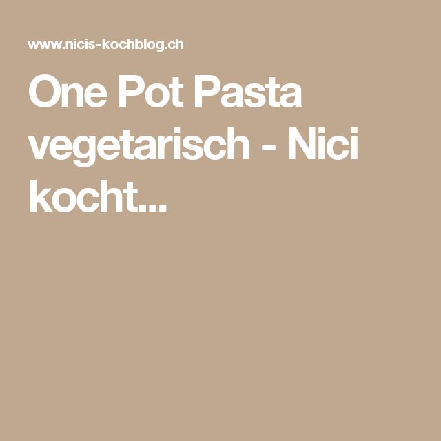 One Pot Pasta vegetarisch - Nici kocht...