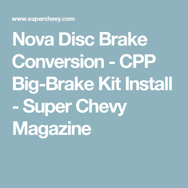 Nova Disc Brake Conversion - CPP Big-Brake Kit Install - Super Chevy Magazine