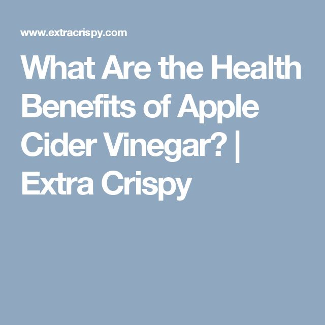 What Are the Health Benefits of Apple Cider Vinegar?   Extra Crispy