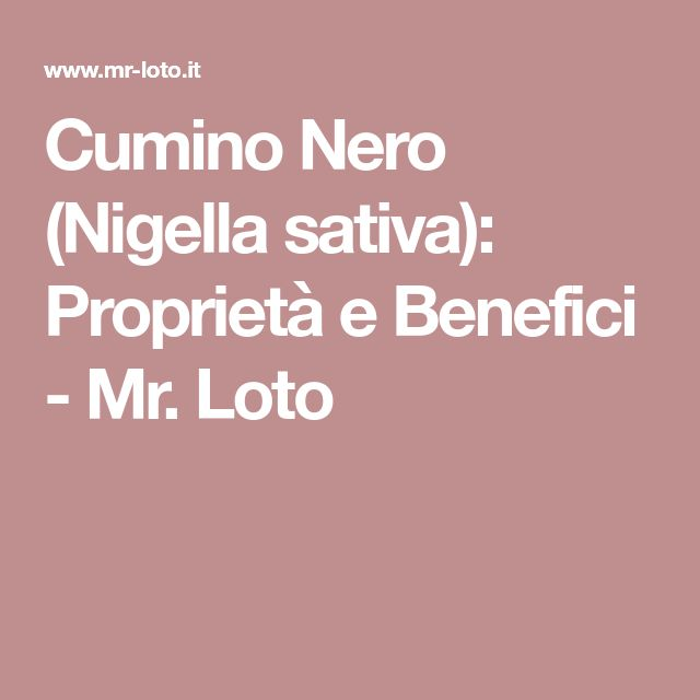 Cumino Nero (Nigella sativa): Proprietà e Benefici - Mr. Loto