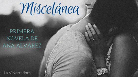 Miscelánea // Ana Álvarez. Reseña http://www.lanarradora.com/2016/01/miscelanea-ana-alvarez-resena.html