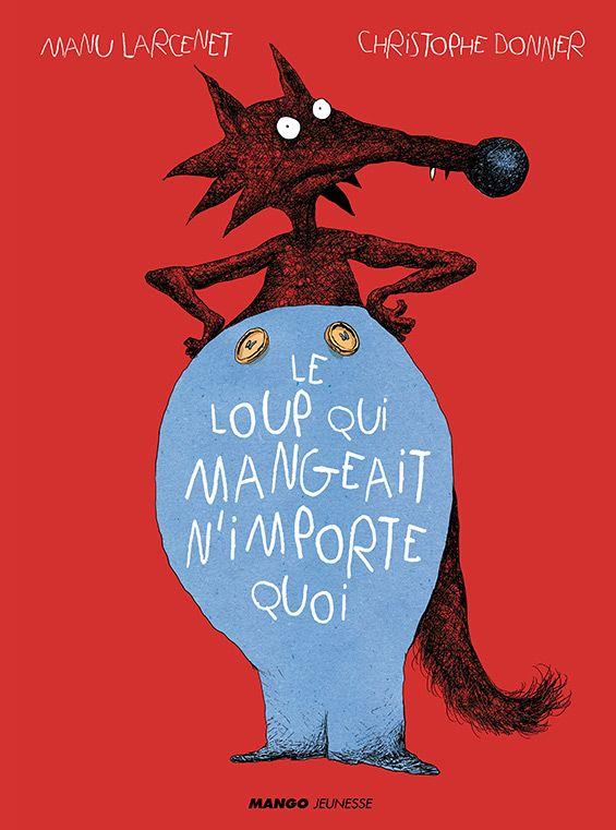 Le loup qui mangeait n'importe quoi - Christophe Donner & Manu Larcenet (Mango Jeunesse - 2013)
