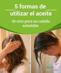 5 formas de utilizar el aceite de coco para un cabello saludable   El aceite de coco es uno de los mejores productos naturales para el cuidado de tu cabello. Estas son 5 formas de utilizarlo.