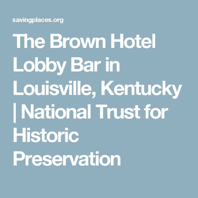 The Brown Hotel Lobby Bar in Louisville, Kentucky | National Trust for Historic Preservation