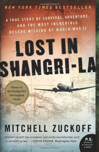 Lost in Shangri-La: A True Story of Survival, Adventure, and the Most Incredible Rescue Mission of World War II (P.S.) by Mitchell Zuckoff
