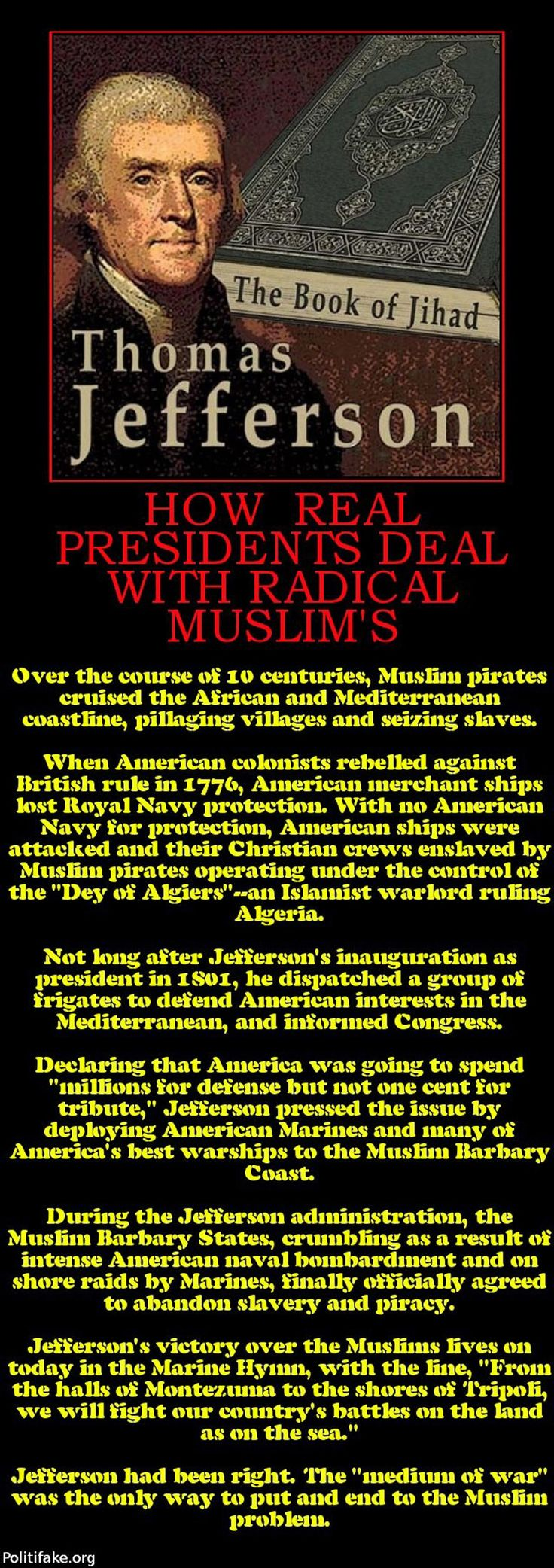 .Thomas Jefferson deals with Muslims... ....and now, we have a president who is cutting military funding??! NOTE Obama said in some of his speeches that Islam had so much to do with the history and building of our nation. This is the only thing that I have found about Islam and the history of our nation. ;-) - THANK YOU, WHOEVER PINNED THIS. I WONDER WHAT THE HISTORY BOOKS WILL SAY ABOUT THIS TIME.