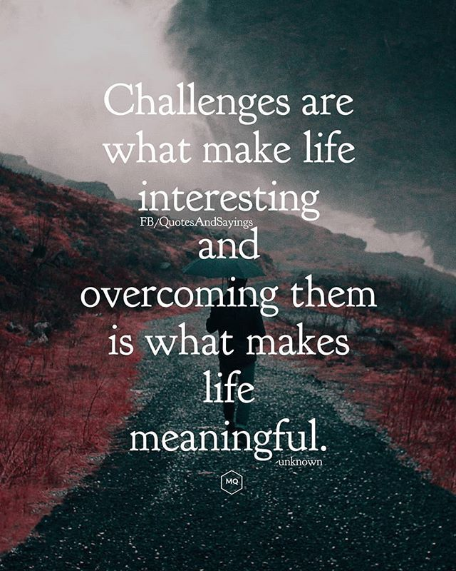 Challenges Are What Make Life Interesting And Overcoming Them Is What Makes Life Meaningful Unknown Quo Motivational Notes Quotes Positive Quotes For Women