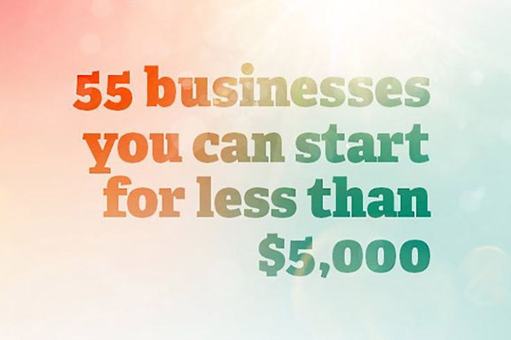 You can start any of these home based businesses for less than $5,000.
