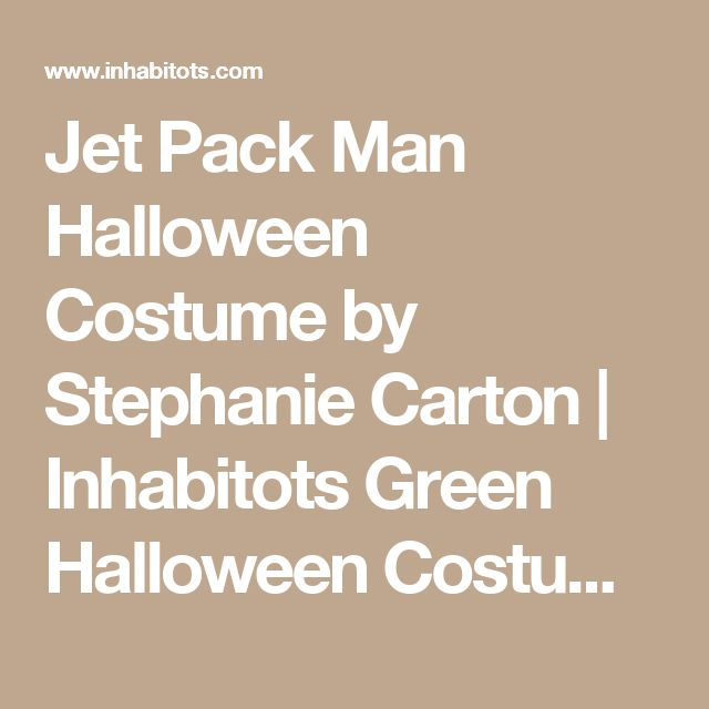 Jet Pack Man Halloween Costume by Stephanie Carton | Inhabitots Green Halloween Costume Contest