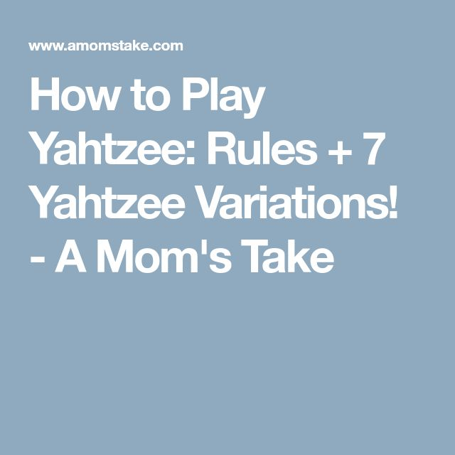 How to Play Yahtzee: Rules + 7 Yahtzee Variations! - A Mom's Take