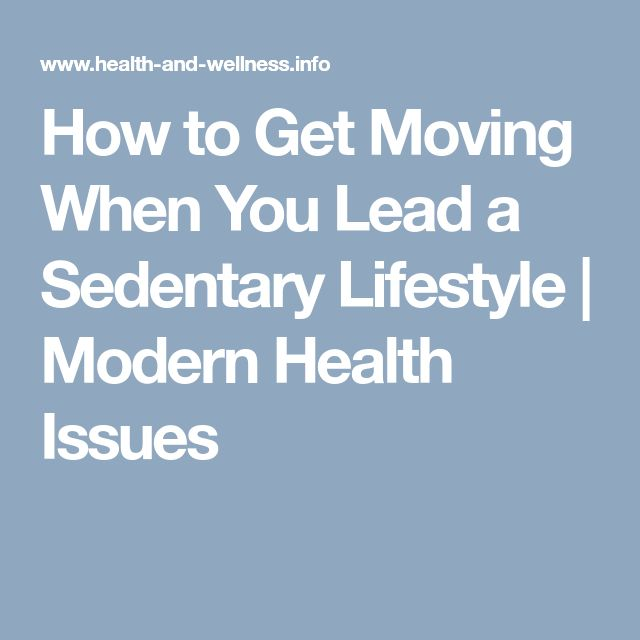How to Get Moving When You Lead a Sedentary Lifestyle   Modern Health Issues