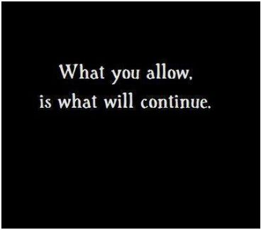 What you allow to continue is what will continue
