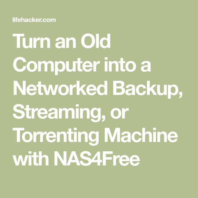 Turn an Old Computer into a Networked Backup, Streaming, or Torrenting Machine with NAS4Free