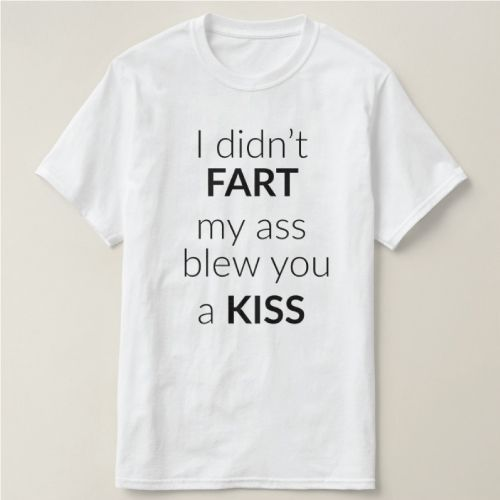 I didnt fart, my ass blew you a kiss. Hilarious statement tee for guys. Funny Christmas gifts for men. Stocking stuffers for him.