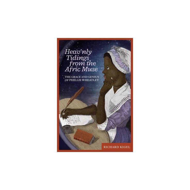 Heav'nly Tidings from the Afric Muse : The Grace and Genius of Phillis Wheatley (Paperback) (Richard