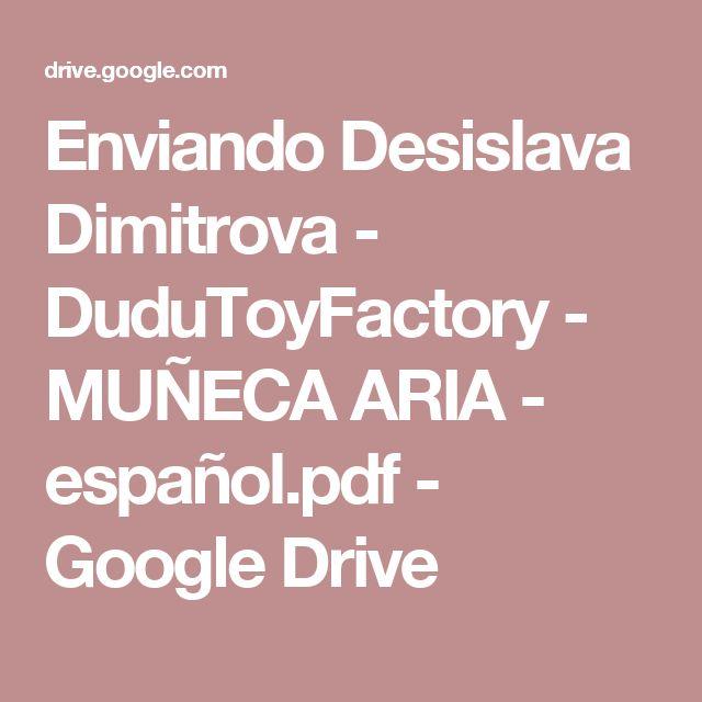 Enviando Desislava Dimitrova - DuduToyFactory - MUÑECA ARIA - español.pdf - Google Drive