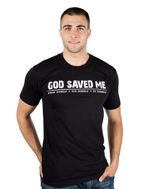 God saved me. From myself + For Himself + By Himself  | $19.99 at NOTW.com