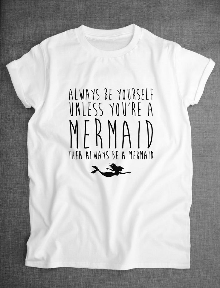 Always Be Yourself Unless You're A Mermaid Then Always Be A Mermaid Mermaids T-Shirt by ResilienceStreetwear on Etsy https://www.etsy.com/listing/210351942/always-be-yourself-unless-youre-a