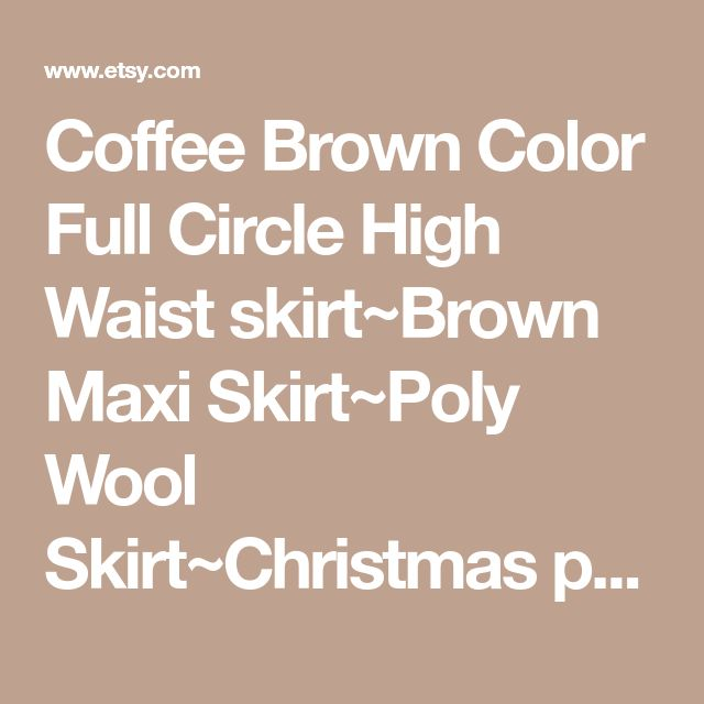 Coffee Brown Color Full Circle High Waist skirt~Brown Maxi Skirt~Poly Wool Skirt~Christmas party plus size skirts~Chocolate color@sohoskirts