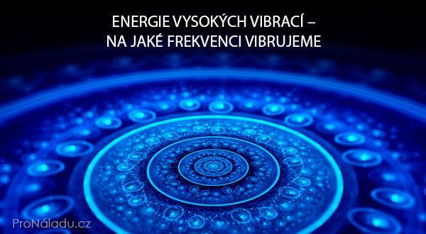 Energie vysokých vibrací – na jaké frekvenci vibrujeme | ProNáladu.cz