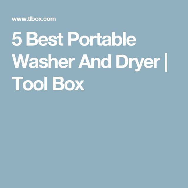 5 Best Portable Washer And Dryer   Tool Box