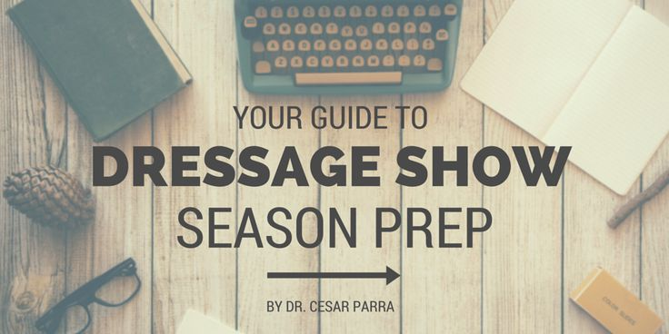 Your Guide to Dressage Show Season Prep by Dr. Cesar Parra