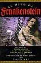 ALDISS, BRIAN W ... [ET AL.]   El  mito de Frankenstein (N MIT ald) En el mito de Frankenstein, tras un prólogo del excelente novelista Isaac Asimov que relata la historia y realidad de la creación de Mary Shelley, algunos de los autores más conocidos del género fantástico y de misterio exploran la leyenda del monstruo.