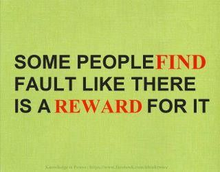 Some people find fault like there is a reward for it. @Joey Ceunen van wyk