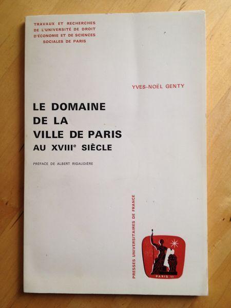 #histoire #Paris : Le Domaine De La Ville De Paris Au XVIIIè Siècle - Yves-Noël Genty. Presses Universitaires de France (PUF), 1986. 104 pp. brochées. Préface d'Albert Rigaudière.
