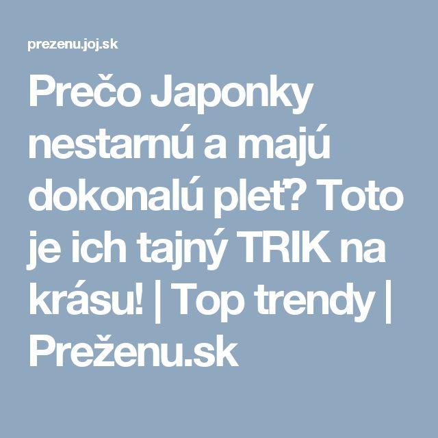 Prečo Japonky nestarnú a majú dokonalú pleť? Toto je ich tajný TRIK na krásu!   Top trendy   Preženu.sk