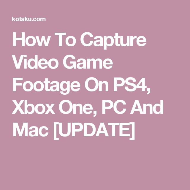 How To Capture Video Game Footage On PS4, Xbox One, PC And Mac [UPDATE]