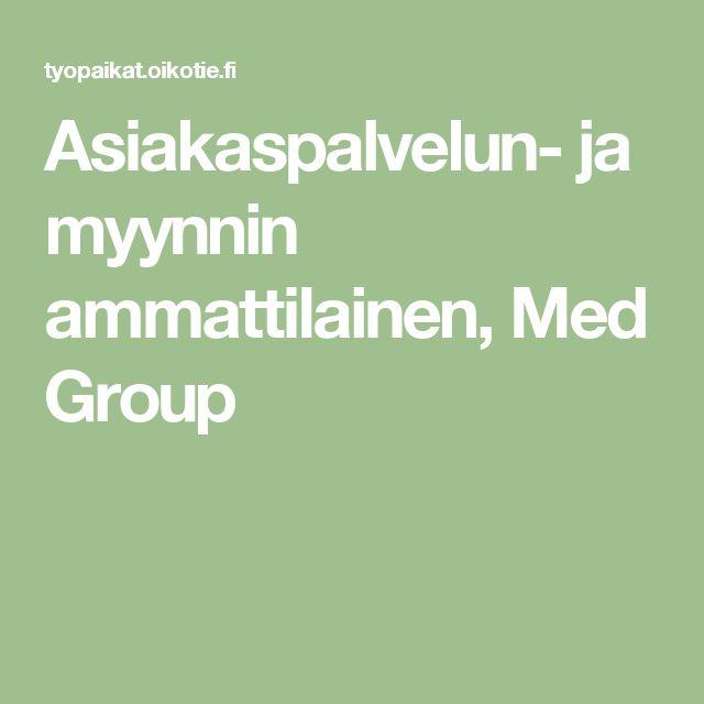 Asiakaspalvelun- ja myynnin ammattilainen, Med Group