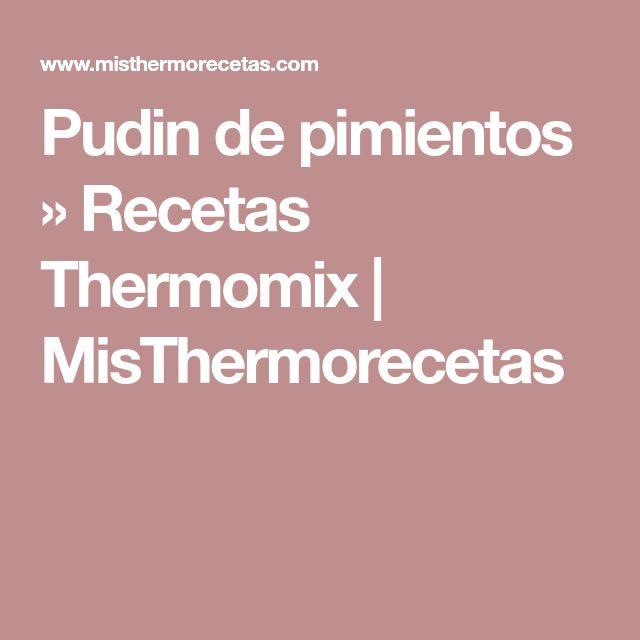 Pudin de pimientos » Recetas Thermomix | MisThermorecetas