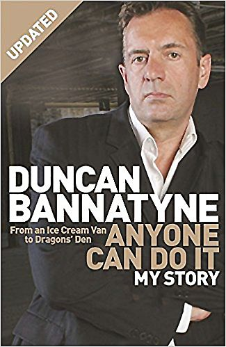 Anyone Can Do It: My Story by Duncan Bannatyne   Traded in recently @ Canterbury Tales Bookshop - Book exchange - Cafe - Guesthouse - #Pattaya - #Thailand..  At 30, Duncan Bannatyne had no money and was enjoying life lazing on the beaches of Jersey.  He saw a story of someone who had made himself a millionaire, and decided he should do the same.  Five years later he had done it, and now he is worth ??168 million.