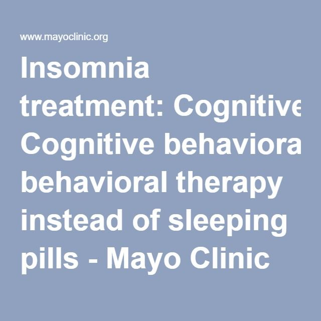 Insomnia treatment: Cognitive behavioral therapy instead of sleeping pills - Mayo Clinic
