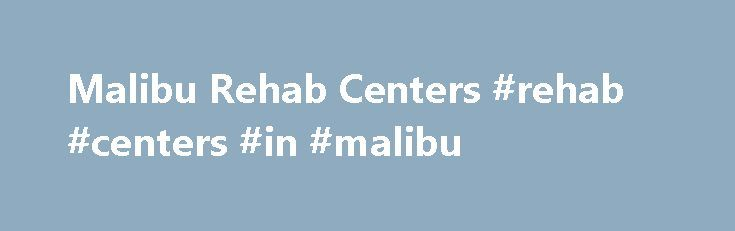 Malibu Rehab Centers #rehab #centers #in #malibu http://wisconsin.remmont.com/malibu-rehab-centers-rehab-centers-in-malibu/  # Malibu Rehab Centers Holistic Therapy Malibu rehab centers offer a wide range of therapies to aid in the recovery process. In addition to counseling and group therapy, Malibu rehab centers offer holistic treatment options to patients. Holistic treatments aim to mend the mind, body, and soul as one. Holistic treatments may include: Acupuncture Acupuncture is a…