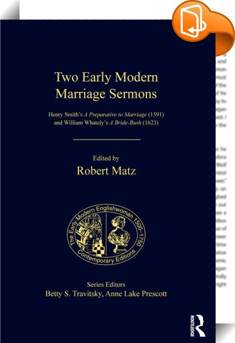 Two Early Modern Marriage Sermons    :  This critical edition of two early modern marriage sermons provides an important resource for students and scholars of early modern literature and history, allowing them to experience firsthand the competing and historically layered ideas about marriage that circulated in the wake of the English Reformation. Read in their entirety these sermons, by turns engaging and infuriating, resist easy characterization. The edition includes an extended crit...