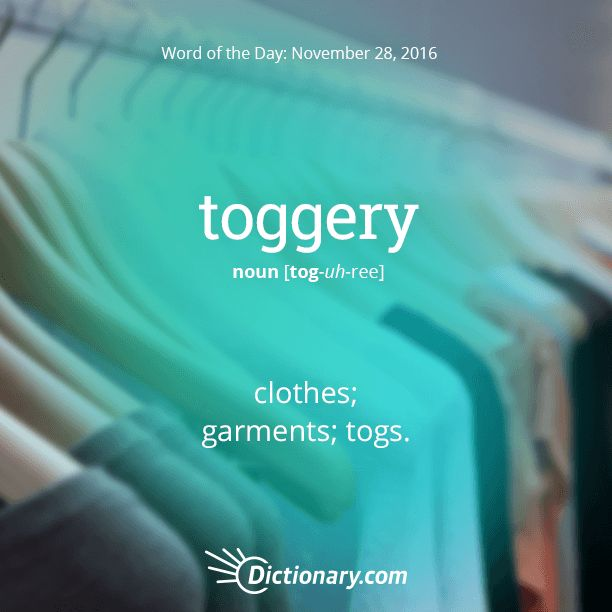 Today's Word of the Day is toggery. Learn its definition, pronunciation, etymology and more. Join over 19 million fans who boost their vocabulary every day.