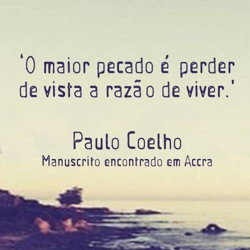 The greatest sin is to miss the point of human existence. El mayor pecado es perder de vista la razón de vivir. Paulo Coelho