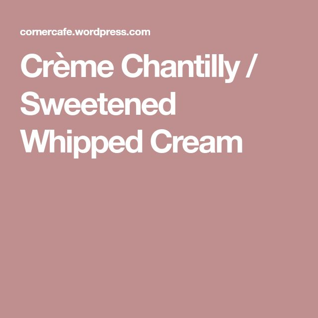 Crème Chantilly / Sweetened Whipped Cream