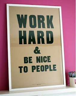 Work hard, and be nice to people.
