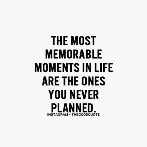 The most memorable moments in life