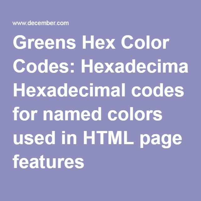 Color Hexa D24600 Page 4: Greens Hex Color Codes: Hexadecimal Codes For Named Colors Used In HTML Page Features