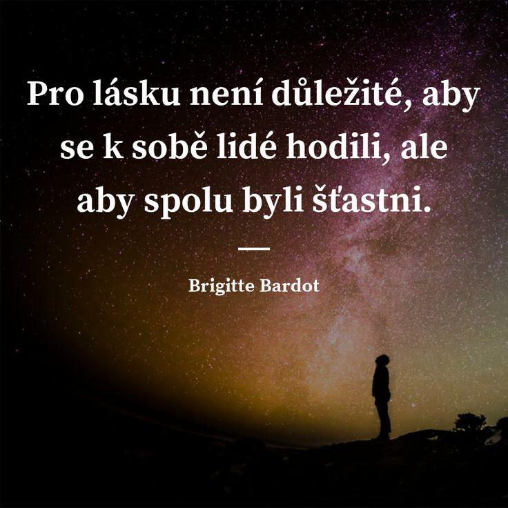 Pro lásku není důležité, aby se k sobě lidé hodili, ale aby spolu byli šťastni. - Brigitte Bardot #láska #štěstí #lidé