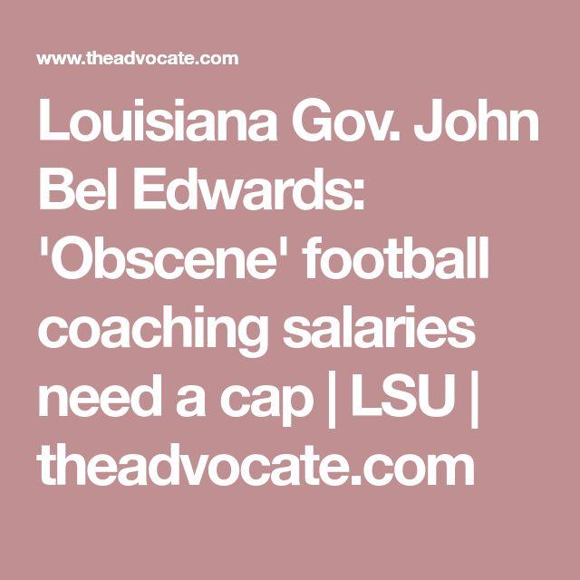 Louisiana Gov. John Bel Edwards: 'Obscene' football coaching salaries need a cap | LSU | theadvocate.com