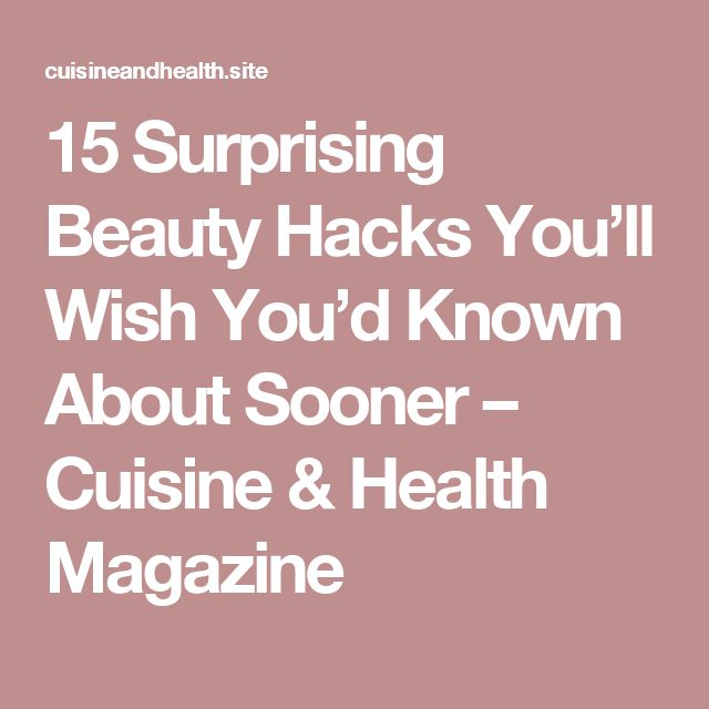 15 Surprising Beauty Hacks You'll Wish You'd Known About Sooner – Cuisine & Health Magazine