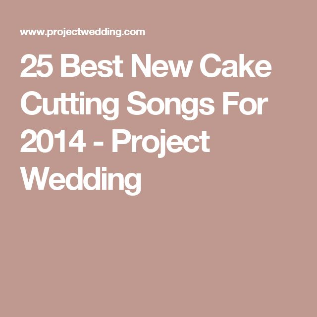 25 Best New Cake Cutting Songs For 2014 - Project Wedding